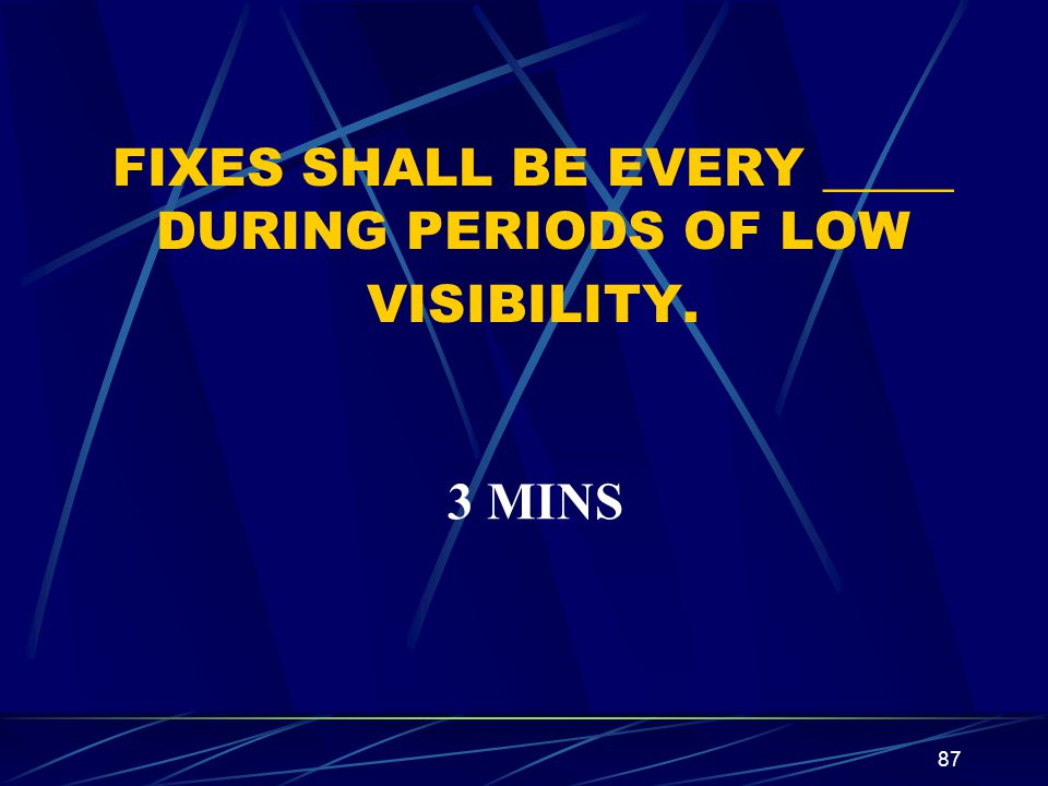 FIXES SHALL BE EVERY _____ DURING PERIODS OF LOW VISIBILITY.