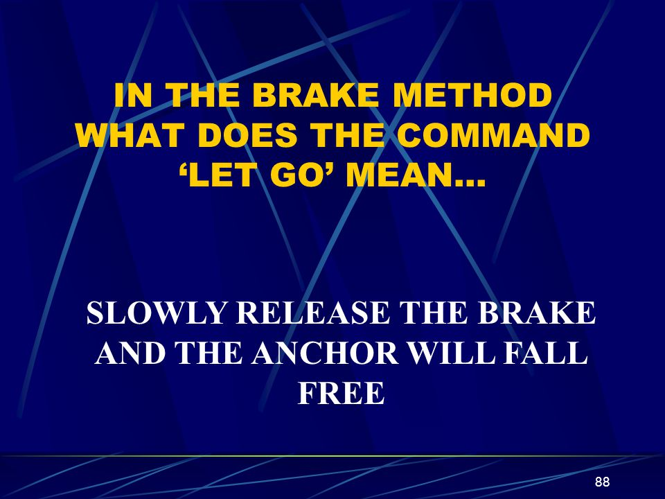 IN THE BRAKE METHOD WHAT DOES THE COMMAND 'LET GO' MEAN…