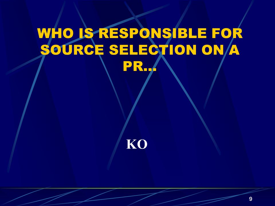 WHO IS RESPONSIBLE FOR SOURCE SELECTION ON A PR…
