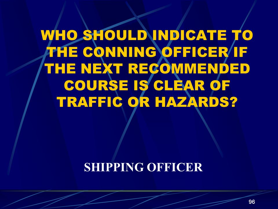 WHO SHOULD INDICATE TO THE CONNING OFFICER IF THE NEXT RECOMMENDED COURSE IS CLEAR OF TRAFFIC OR HAZARDS