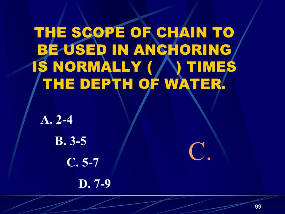 THE SCOPE OF CHAIN TO BE USED IN ANCHORING IS NORMALLY ( ) TIMES THE DEPTH OF WATER.