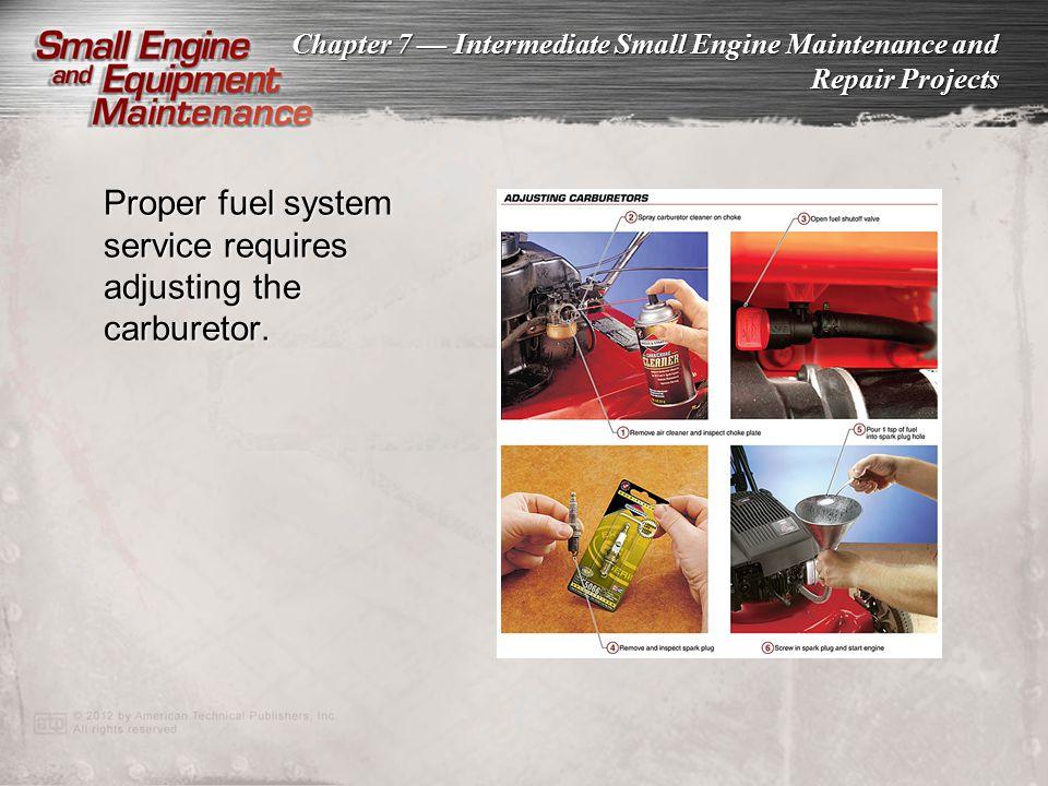 Proper fuel system service requires adjusting the carburetor.