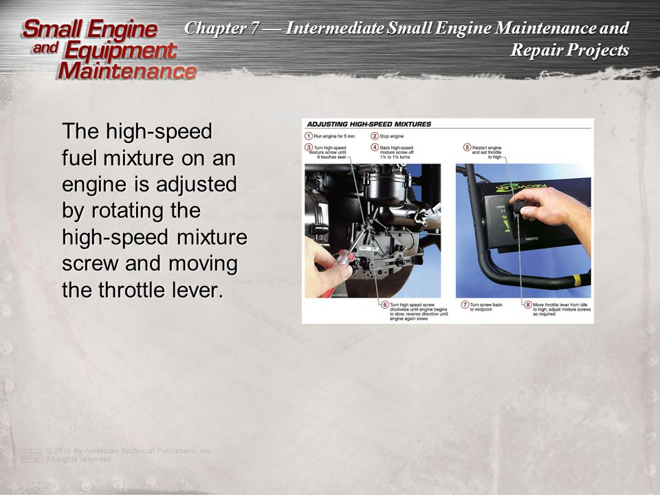 The high-speed fuel mixture on an engine is adjusted by rotating the high-speed mixture screw and moving the throttle lever.
