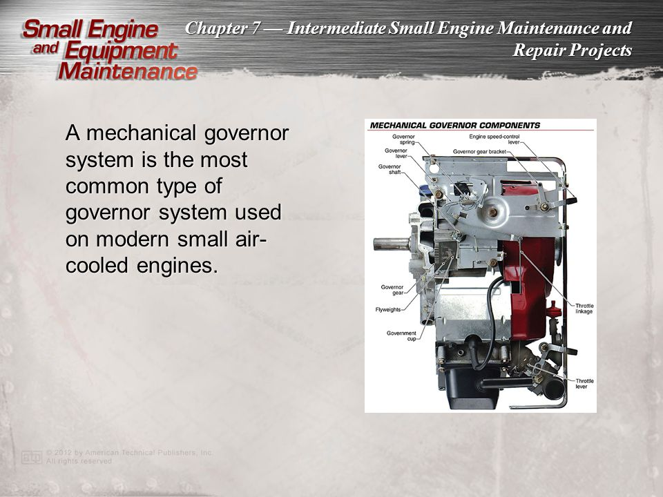 A mechanical governor system is the most common type of governor system used on modern small air-cooled engines.
