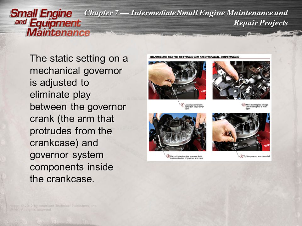 The static setting on a mechanical governor is adjusted to eliminate play between the governor crank (the arm that protrudes from the crankcase) and governor system components inside the crankcase.