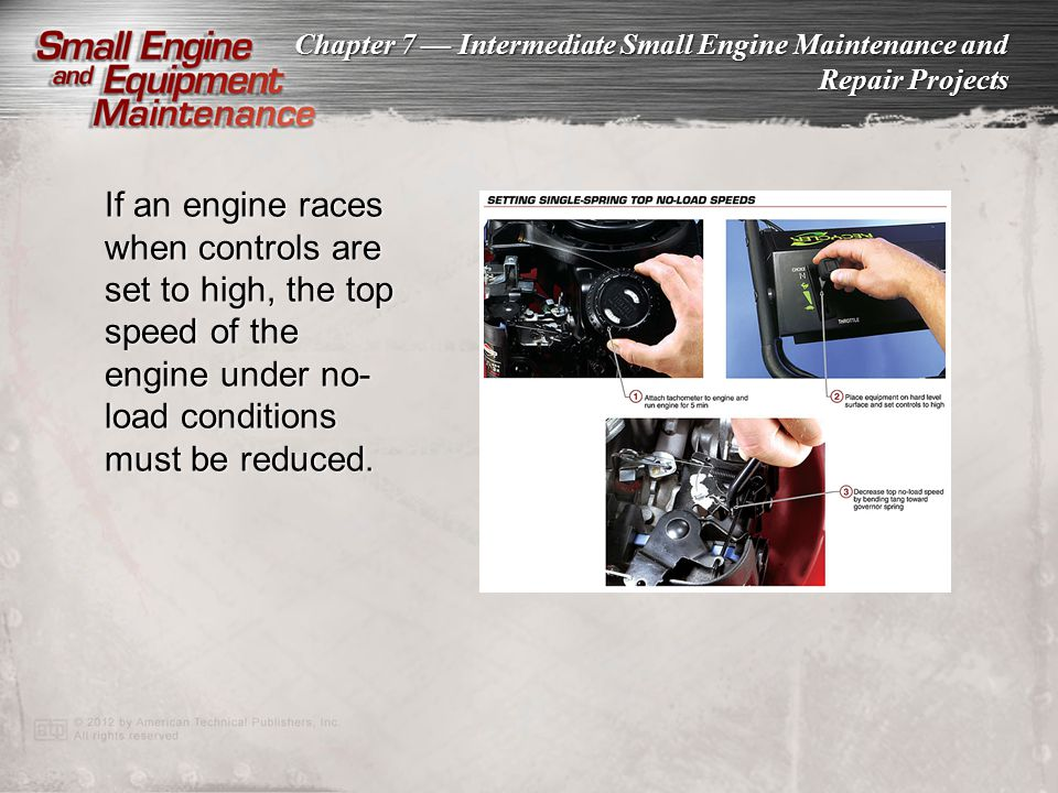 If an engine races when controls are set to high, the top speed of the engine under no-load conditions must be reduced.