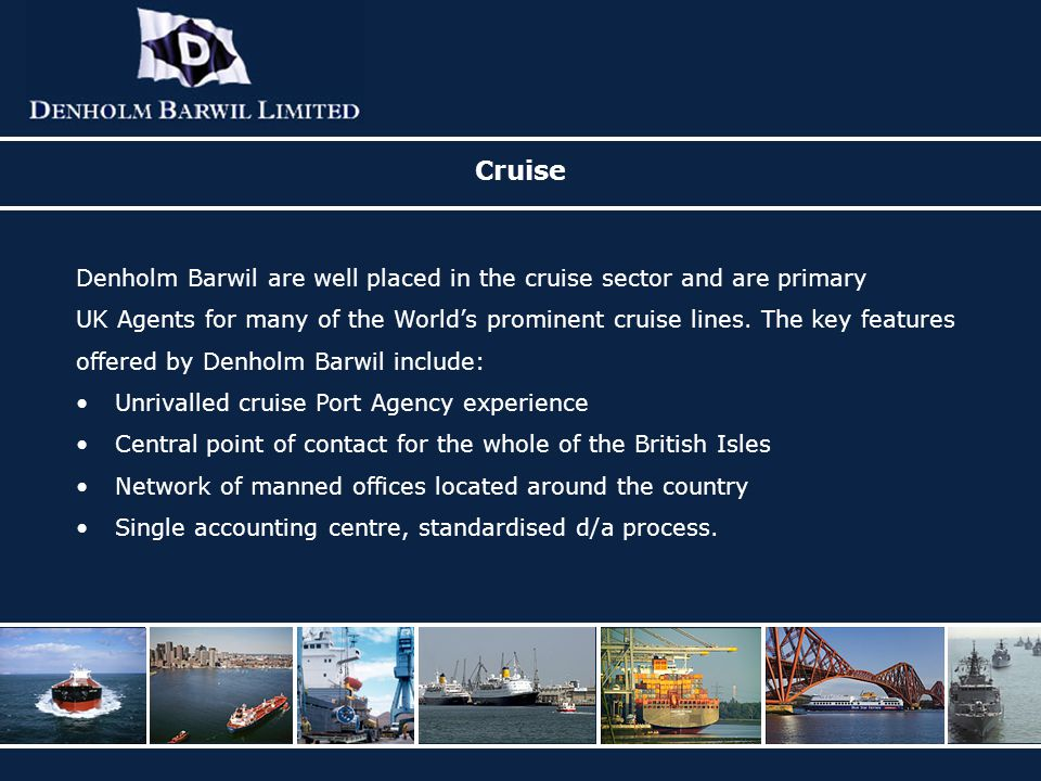 Cruise Denholm Barwil are well placed in the cruise sector and are primary.