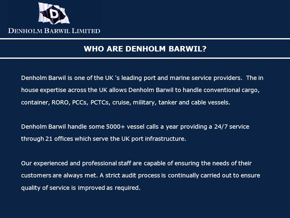 WHO ARE DENHOLM BARWIL Denholm Barwil is one of the UK s leading port and marine service providers. The in.