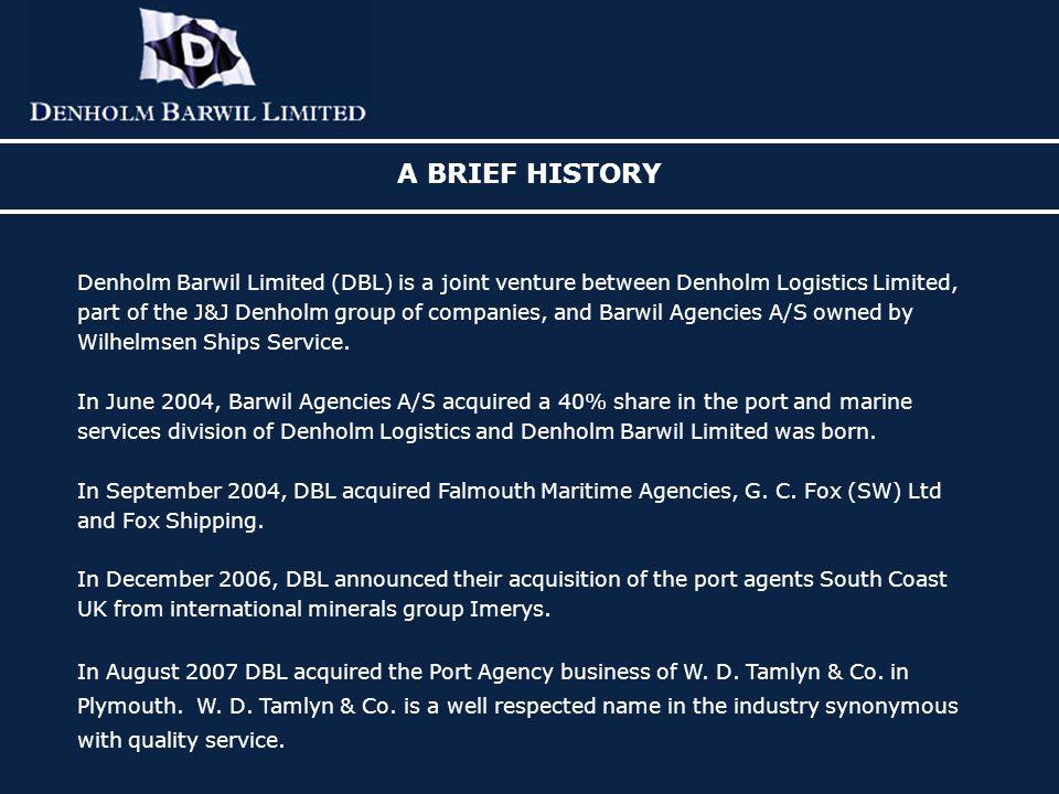 A BRIEF HISTORY Denholm Barwil Limited (DBL) is a joint venture between Denholm Logistics Limited,