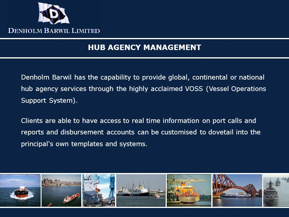 HUB AGENCY MANAGEMENT Denholm Barwil has the capability to provide global, continental or national.