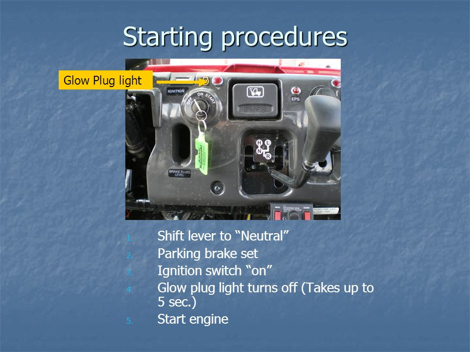 Starting procedures Shift lever to Neutral Parking brake set