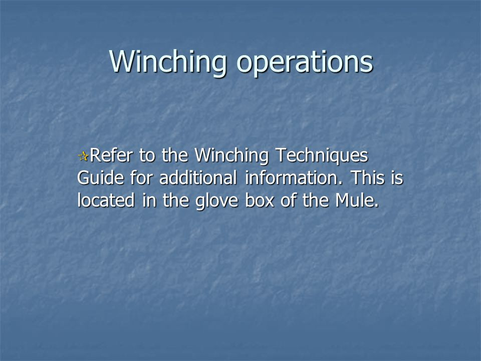 Winching operations Refer to the Winching Techniques Guide for additional information.