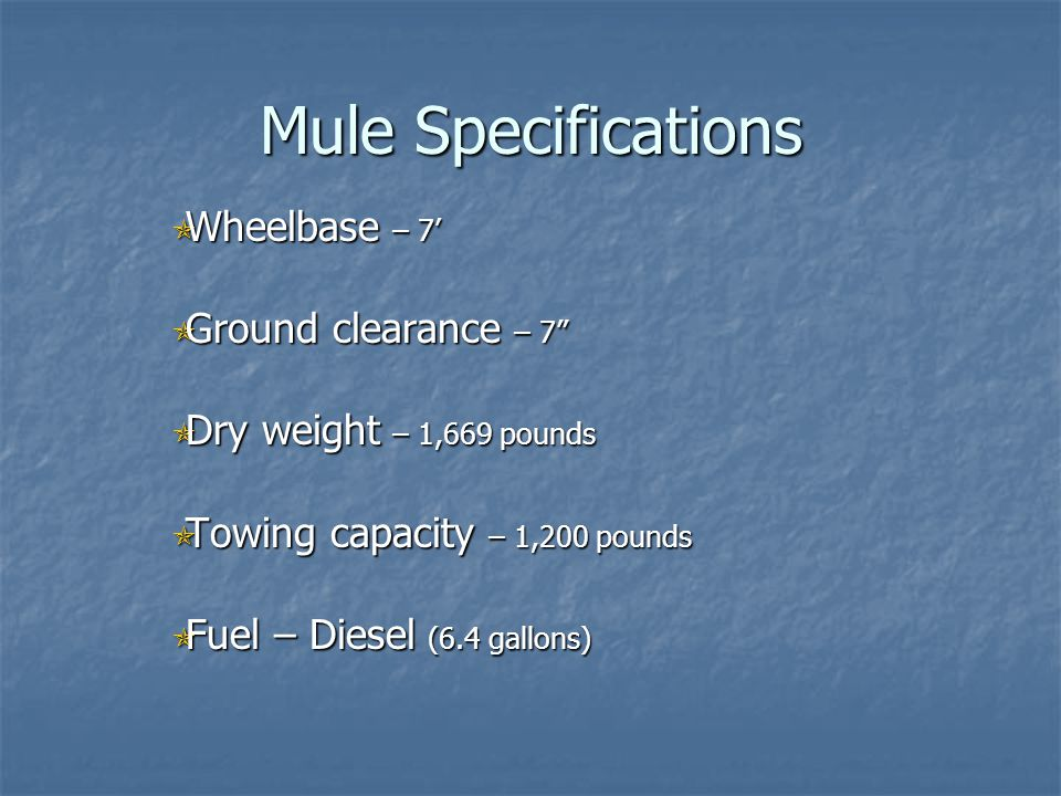 Mule Specifications Wheelbase – 7' Ground clearance – 7