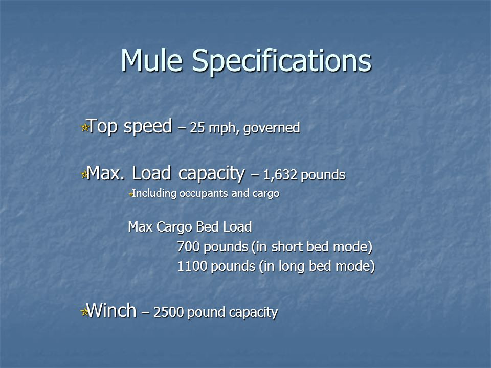 Mule Specifications Top speed – 25 mph, governed