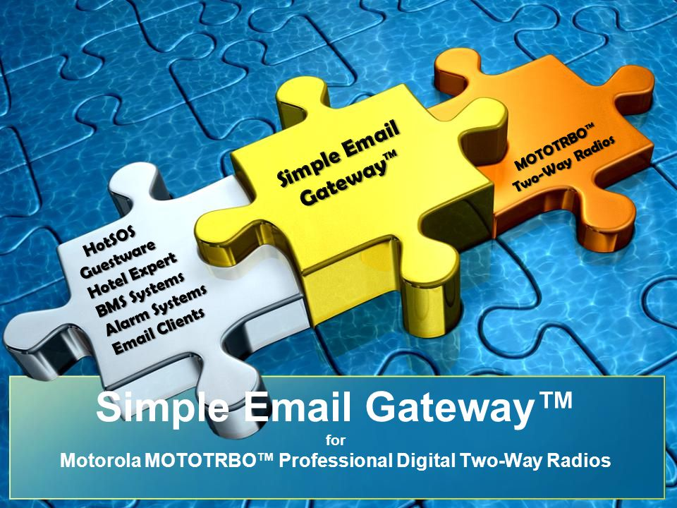 MOTOTRBO™ Two-Way Radios. Simple Email Gateway™ HotSOS. Guestware. Hotel Expert. BMS Systems.