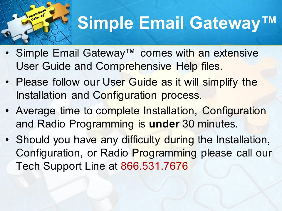Simple Email Gateway™ Simple Email Gateway™ Simple Email Gateway™ comes with an extensive User Guide and Comprehensive Help files.