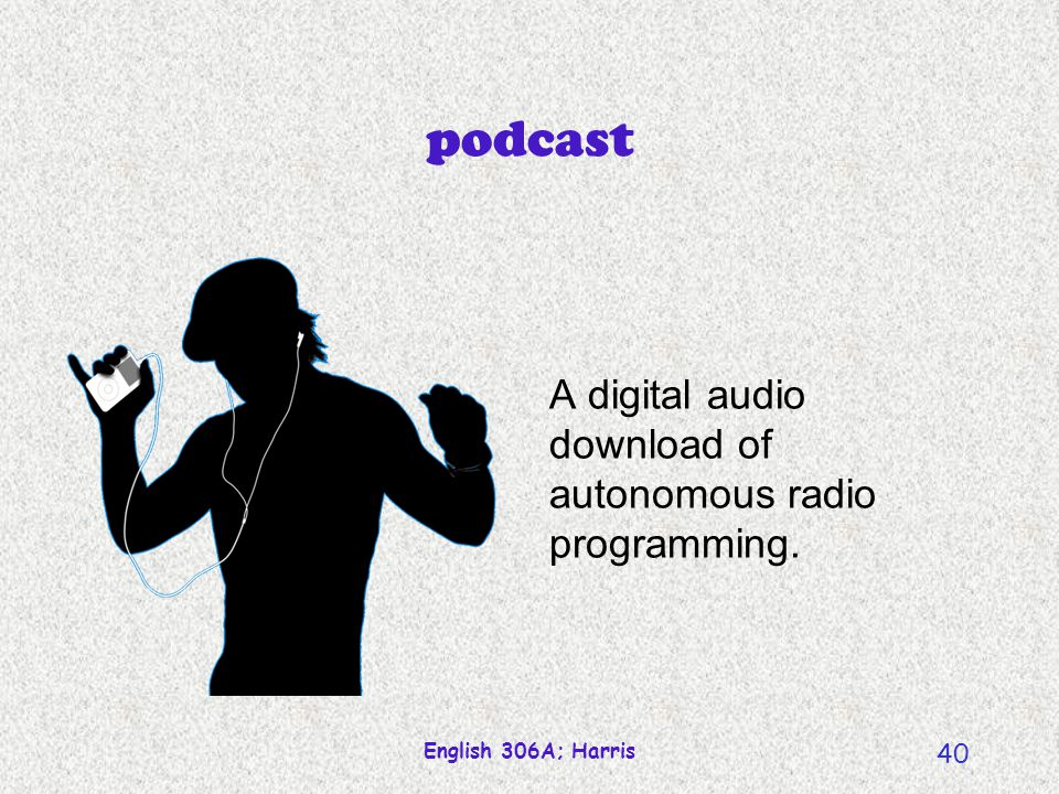 podcast A digital audio download of autonomous radio programming.