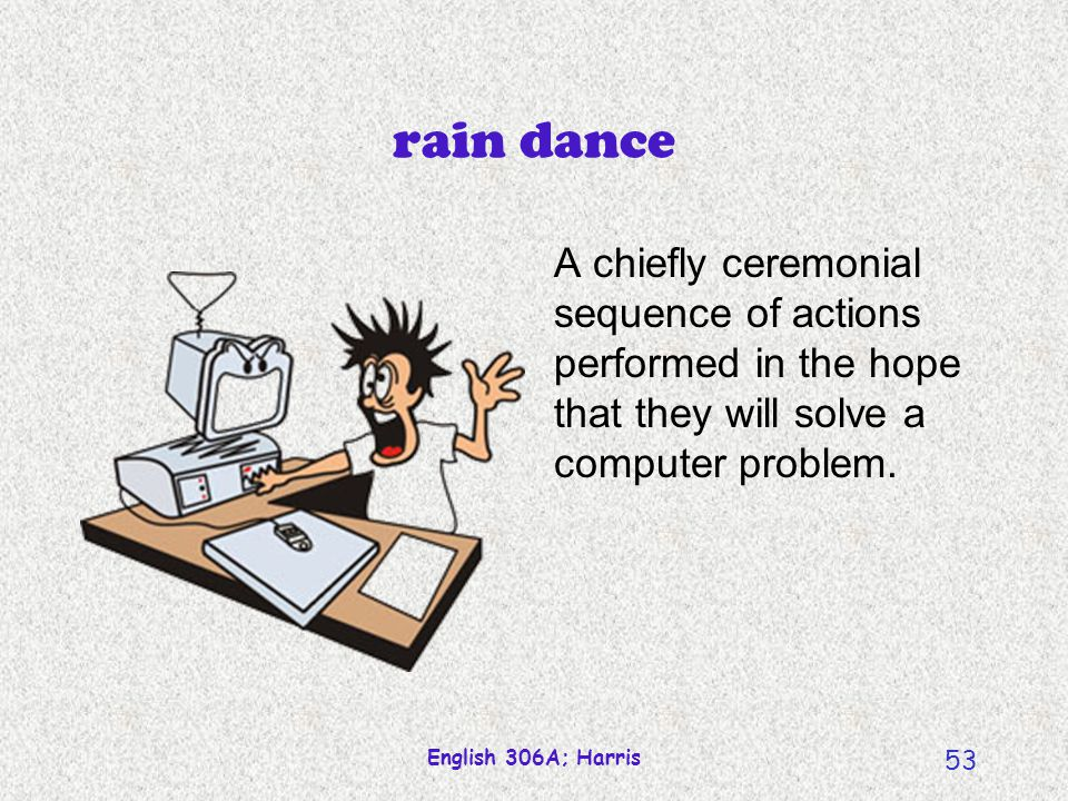 rain dance A chiefly ceremonial sequence of actions performed in the hope that they will solve a computer problem.