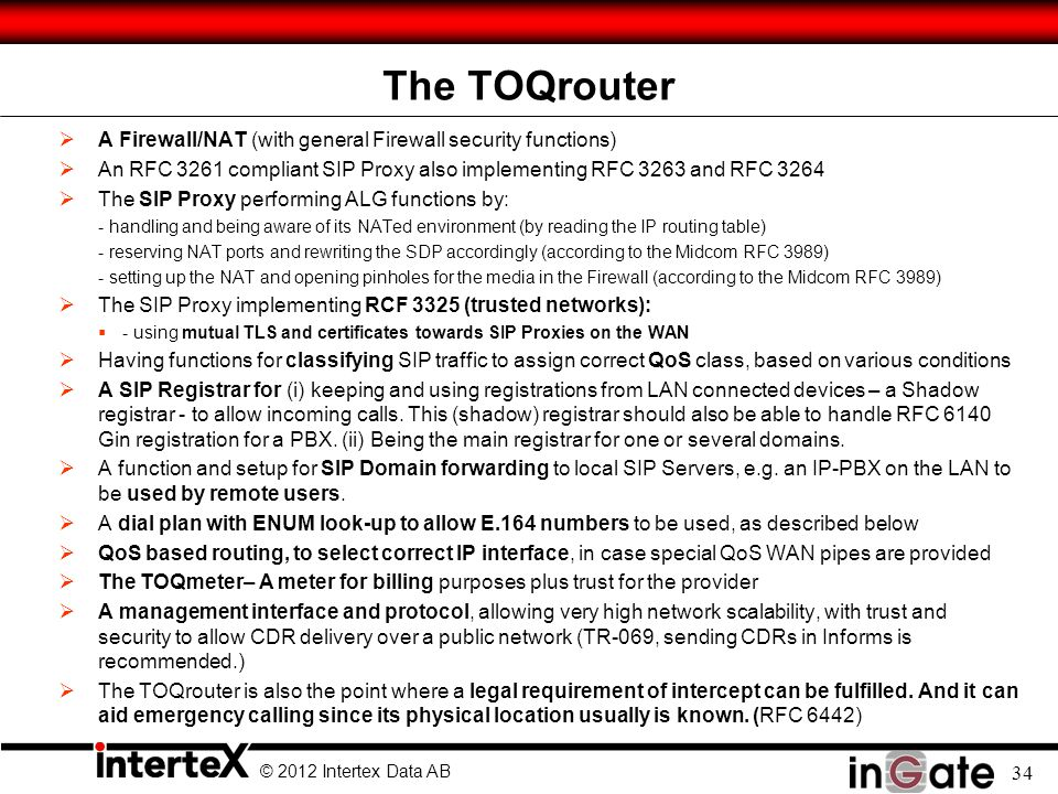 The TOQrouter A Firewall/NAT (with general Firewall security functions) An RFC 3261 compliant SIP Proxy also implementing RFC 3263 and RFC 3264.