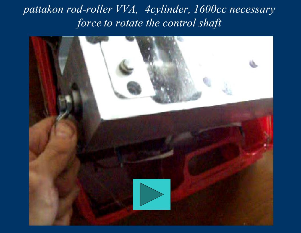 pattakon rod-roller VVA, 4cylinder, 1600cc necessary force to rotate the control shaft