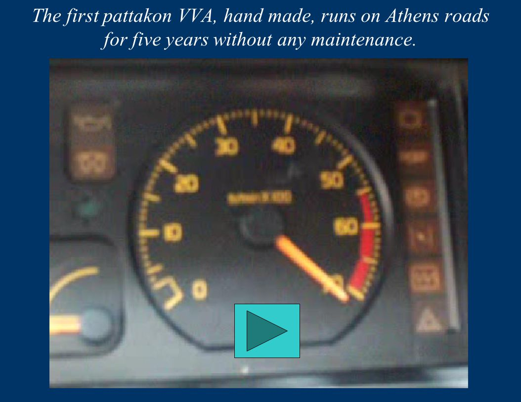 The first pattakon VVA, hand made, runs on Athens roads for five years without any maintenance.