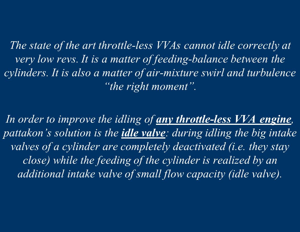 The state of the art throttle-less VVAs cannot idle correctly at very low revs. It is a matter of feeding-balance between the cylinders. It is also a matter of air-mixture swirl and turbulence the right moment .