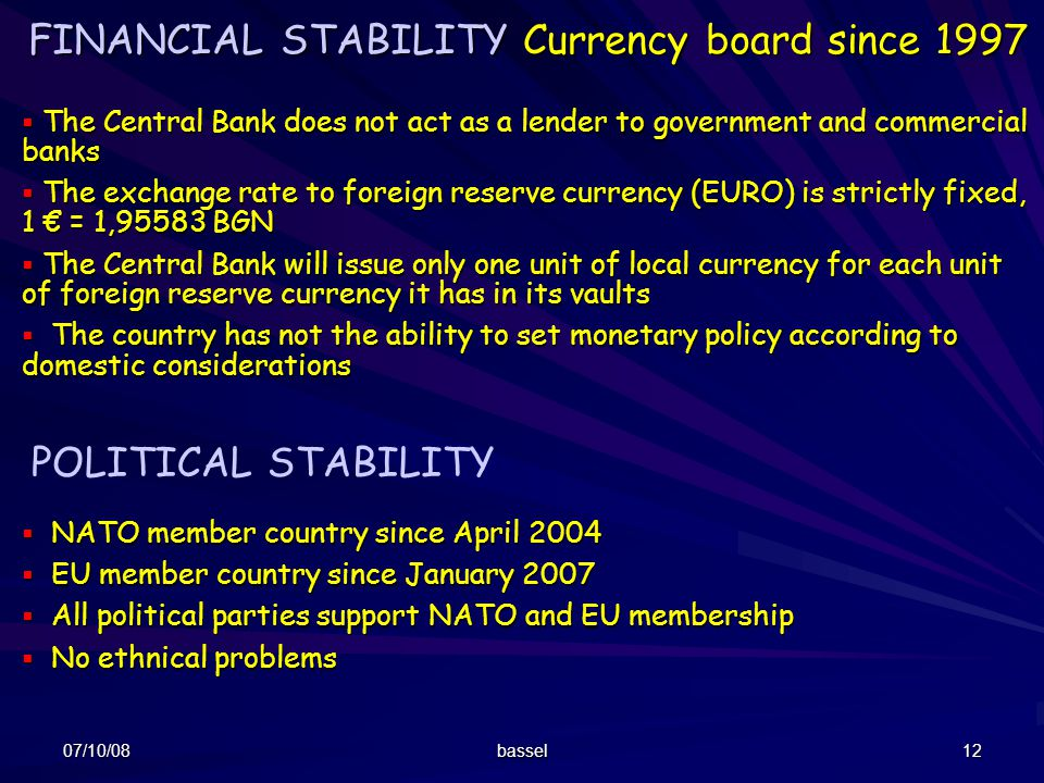 FINANCIAL STABILITY Currency board since 1997