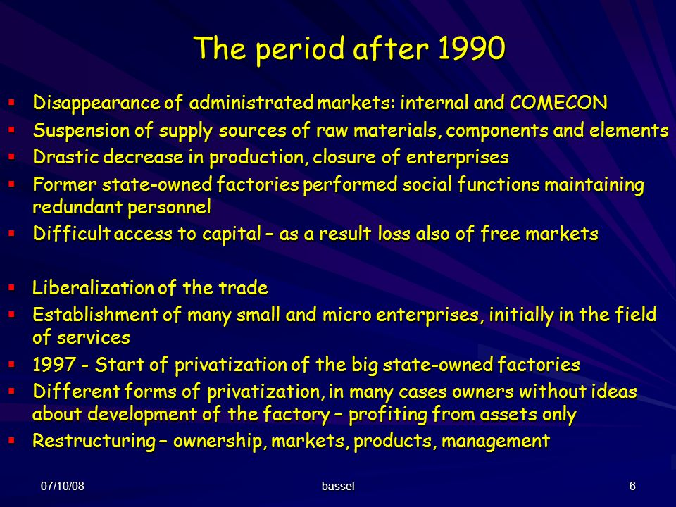 The period after 1990 Disappearance of administrated markets: internal and COMECON.