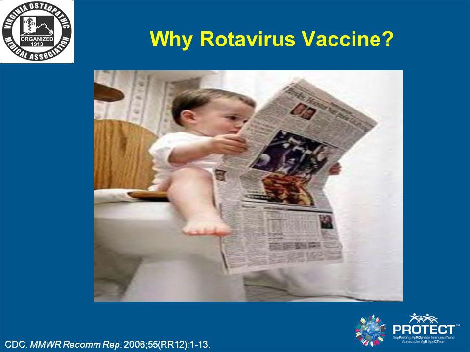 Why Rotavirus Vaccine CDC. MMWR Recomm Rep. 2006;55(RR12):1-13.