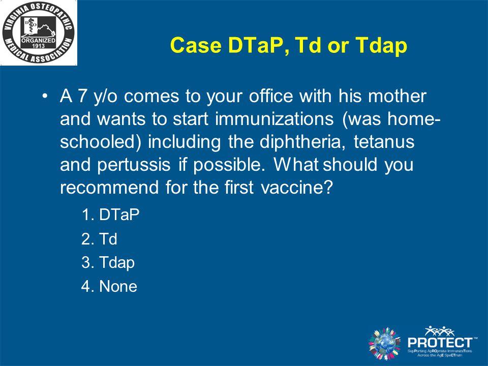 Case DTaP, Td or Tdap