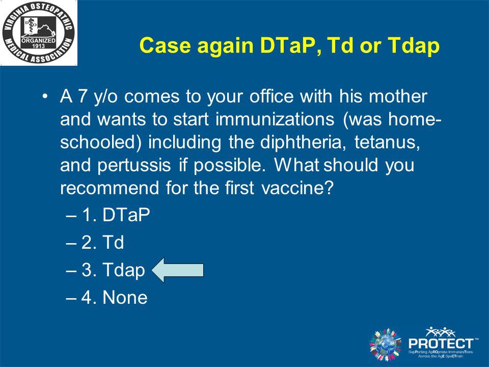Case again DTaP, Td or Tdap