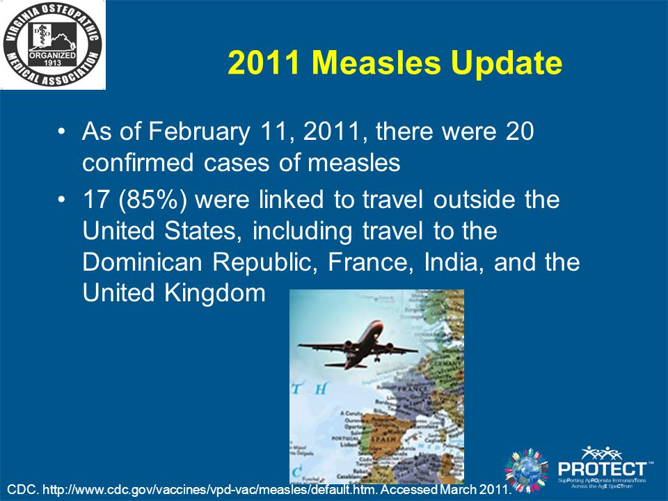 2011 Measles Update As of February 11, 2011, there were 20 confirmed cases of measles.