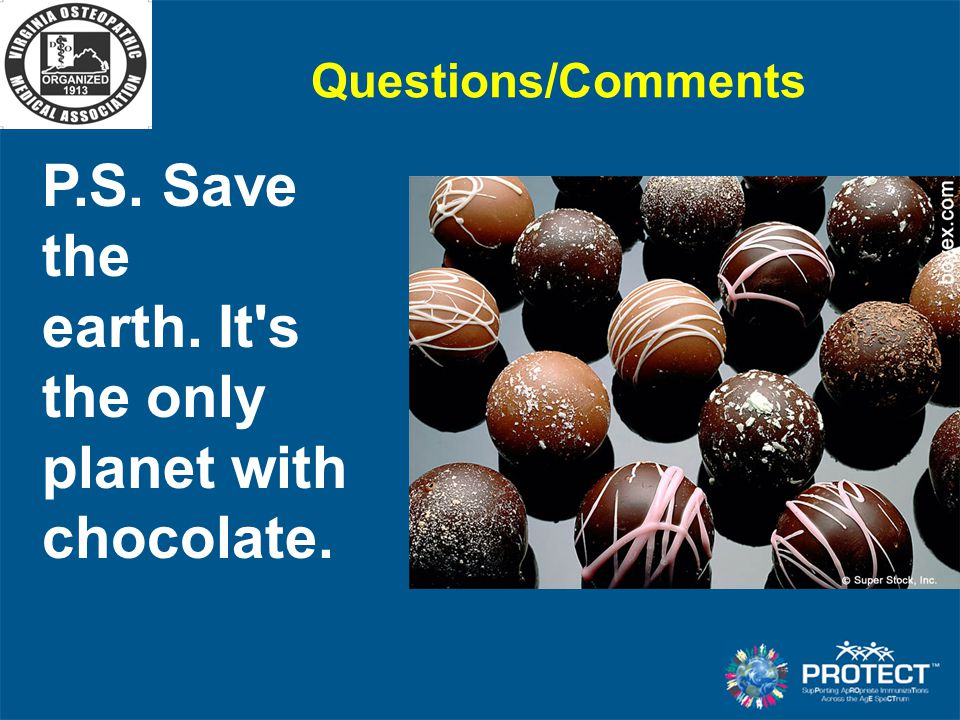 P.S. Save the earth. It s the only planet with chocolate.