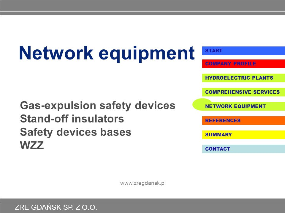 Network equipment START. COMPANY PROFILE. HYDROELECTRIC PLANTS. Gas-expulsion safety devices Stand-off insulators Safety devices bases WZZ.