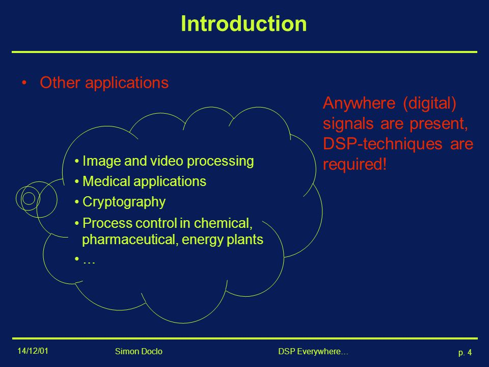 Introduction Other applications. Anywhere (digital) signals are present, DSP-techniques are required!