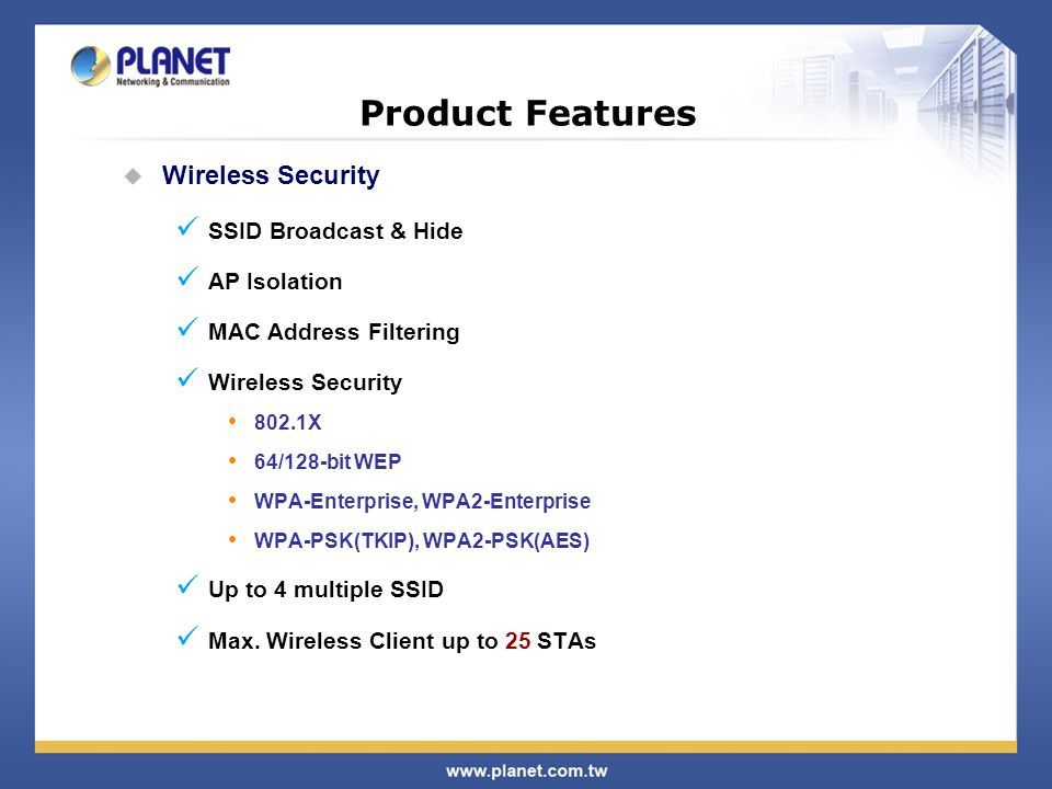 Product Features Wireless Security SSID Broadcast & Hide AP Isolation