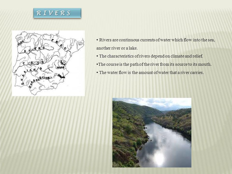 RIVERS Rivers are continuous currents of water which flow into the sea, another river or a lake.