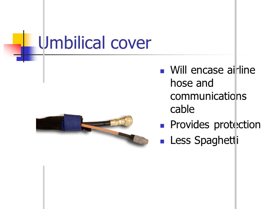 Umbilical cover Will encase airline hose and communications cable
