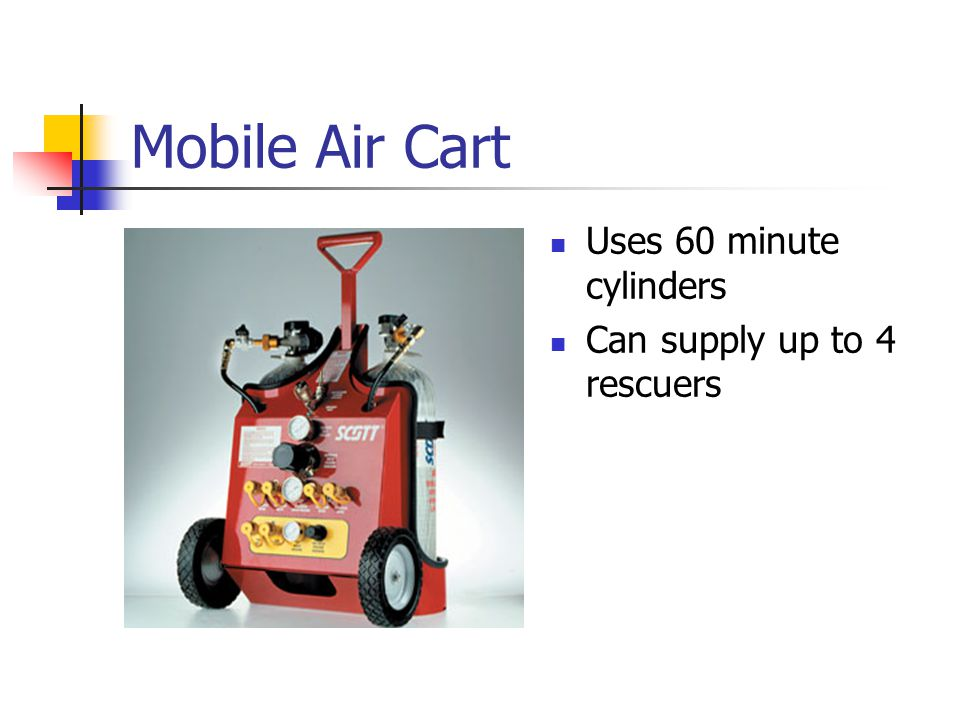 Mobile Air Cart Uses 60 minute cylinders Can supply up to 4 rescuers