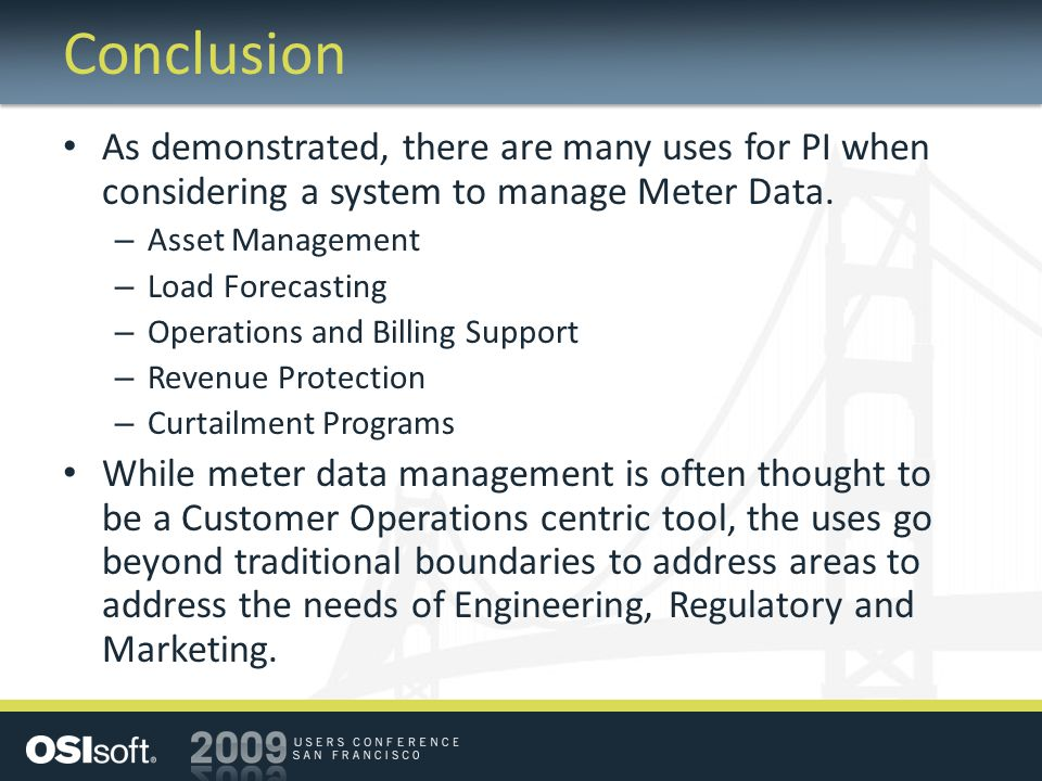 Conclusion As demonstrated, there are many uses for PI when considering a system to manage Meter Data.