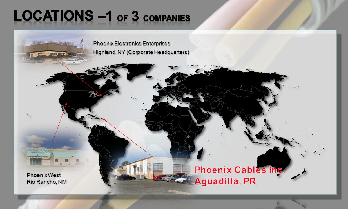 LOCATIONS – 1 of 3 Companies Phoenix Cables Inc. Aguadilla, PR