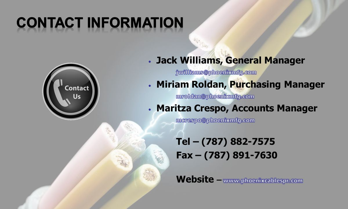 CONTACT INFORMATION Jack Williams, General Manager. jwilliams@phoenixmfg.com. Miriam Roldan, Purchasing Manager.