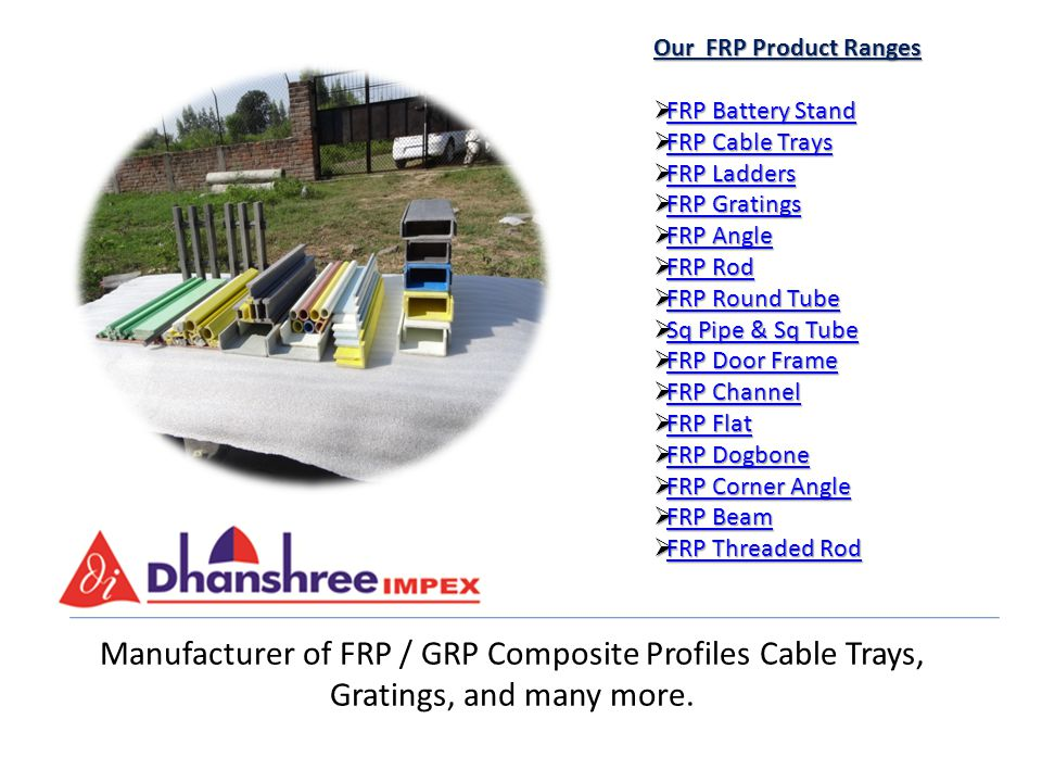 Our FRP Product Ranges FRP Battery Stand. FRP Cable Trays. FRP Ladders. FRP Gratings. FRP Angle.