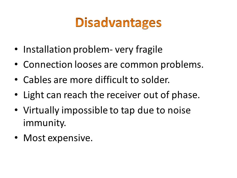 Disadvantages Installation problem- very fragile