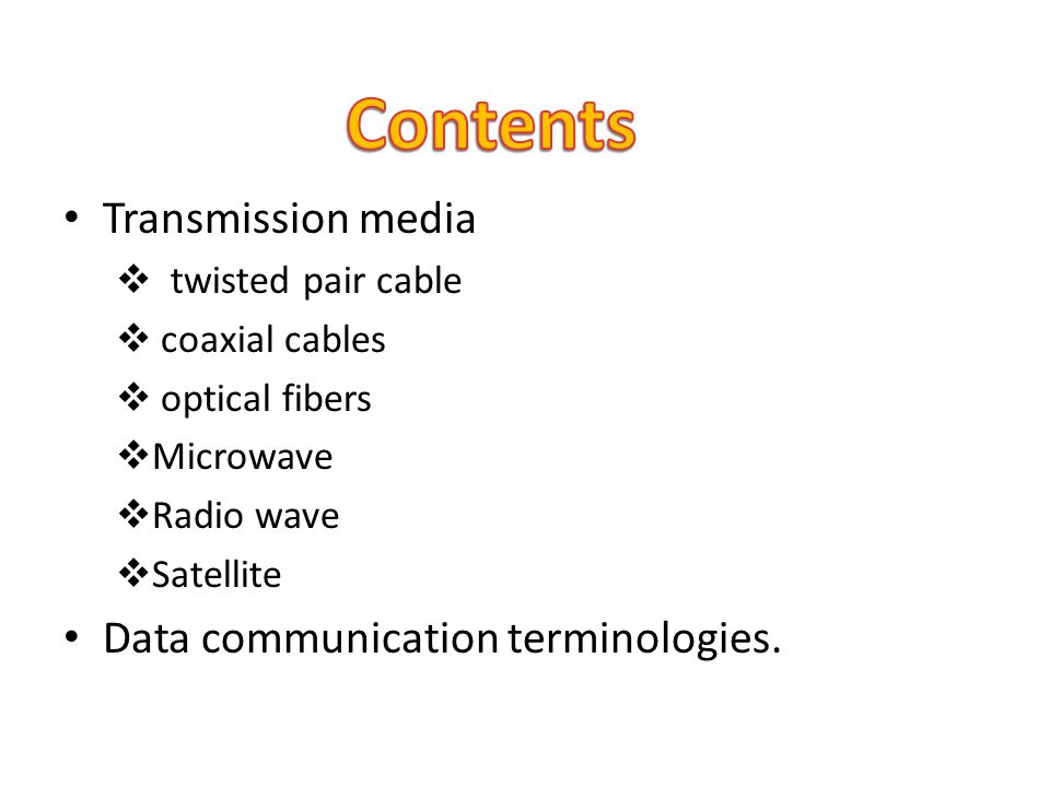 Contents Transmission media Data communication terminologies.