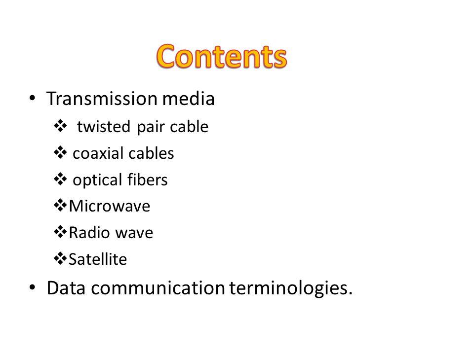 Contents Transmission media Data communication terminologies.