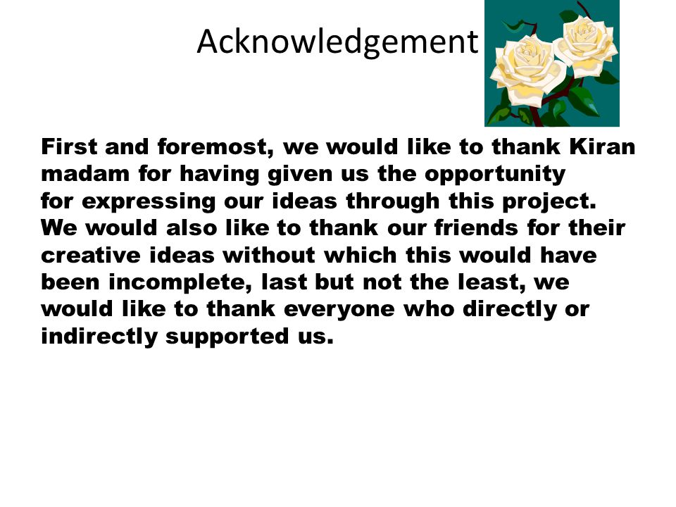 Acknowledgement First and foremost, we would like to thank Kiran madam for having given us the opportunity.