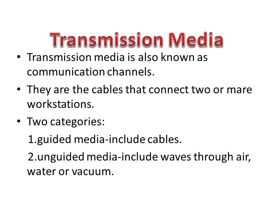 Transmission Media Transmission media is also known as communication channels. They are the cables that connect two or mare workstations.
