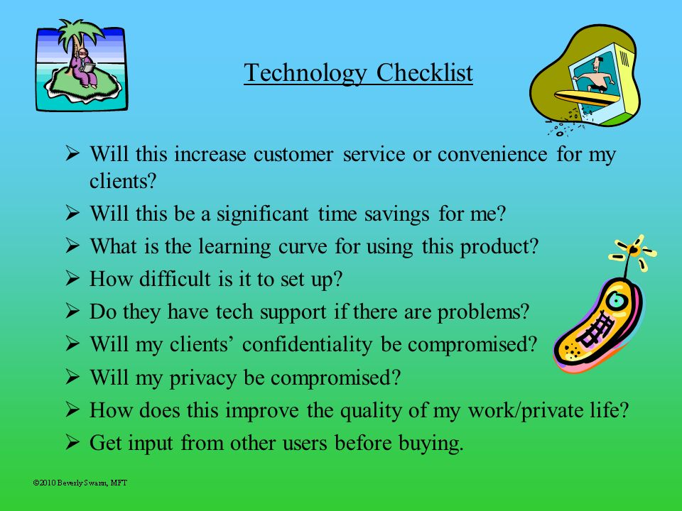 Technology Checklist Will this increase customer service or convenience for my clients Will this be a significant time savings for me