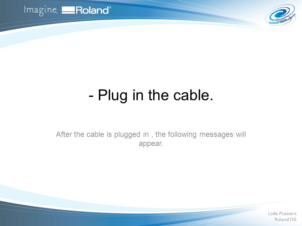After the cable is plugged in , the following messages will appear.